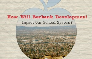 How Full Are Burbank Schools And What Kind Of Impact Will The Significant Developments Coming To Burbank Have?