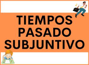 TIEMPOS del PASADO de SUBJUNTIVO en español