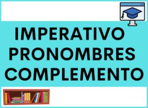 Imperativo con los Pronombres de Complemento (directos e indirectos) en español