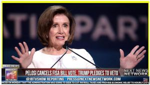 PRESIDENT TRUMP WINS! Pelosi Cancels FISA Bill Vote After Trump Pledges to VETO It Immediately