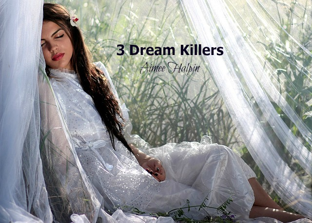 3 Things That Kill Your Dreams (And How To Handle Them)