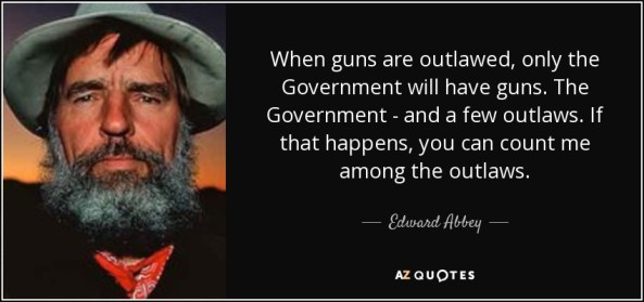 quote-when-guns-are-outlawed-only-the-government-will-have-guns-the-government-and-a-few-outlaws-edward-abbey-46-84-66