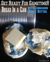 Bread in a Can–AKA Game Time Bread