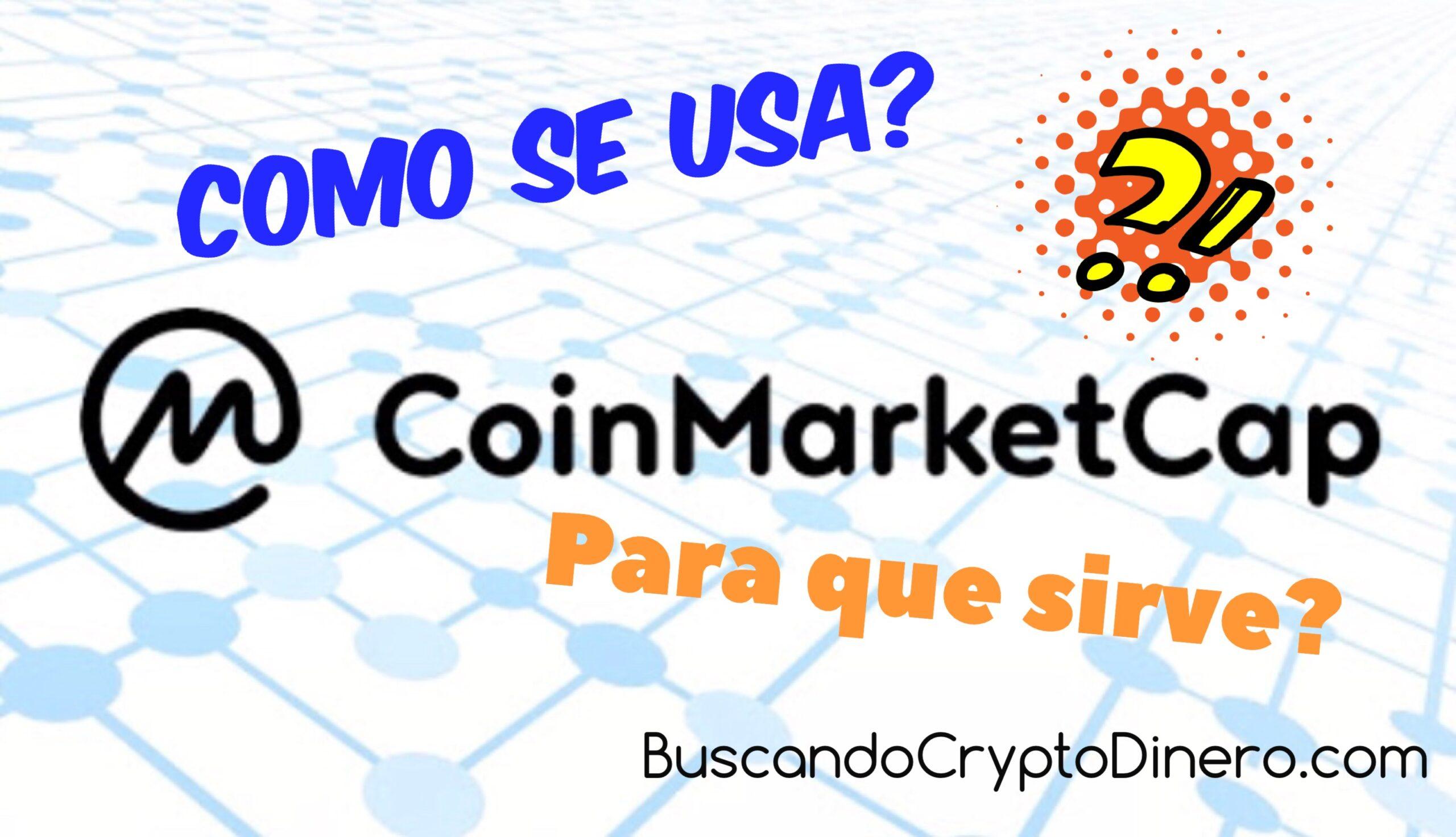 En este momento estás viendo CoinMarketCap para que sirve y como se utilliza?