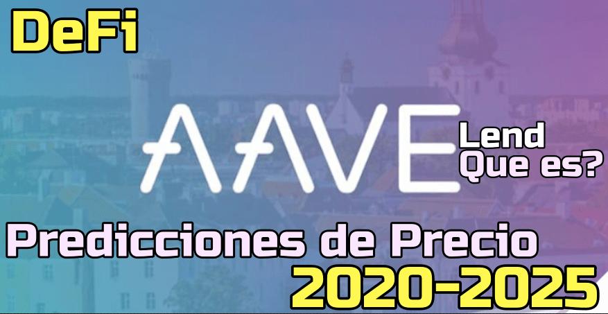 En este momento estás viendo Aave (Lend) Que es?? Prediccion de precios 2020-2025… Me conviene invertir?