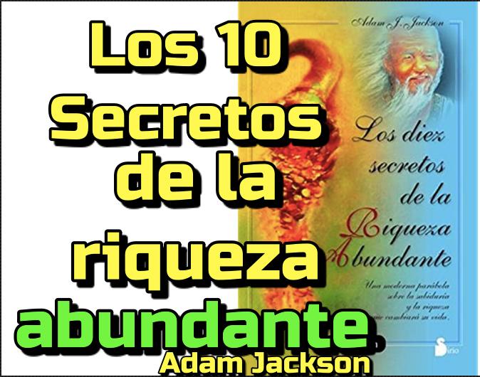 Lee más sobre el artículo Los 10 Secretos de la Riqueza Abundante: Adam J. Jackson