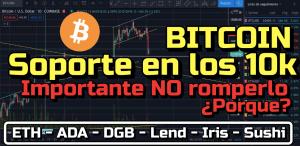 Lee más sobre el artículo Bitcoin con Soporte en los 10k?? IMPORTANTE no bajar mas… + ETH, ADA, DGB, Lend, Iris, Sushi !!