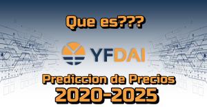 Lee más sobre el artículo YFDAI.FINANCE (YF-DAI) Que es?? Prediccion de precios 2020-2025… Me conviene invertir??