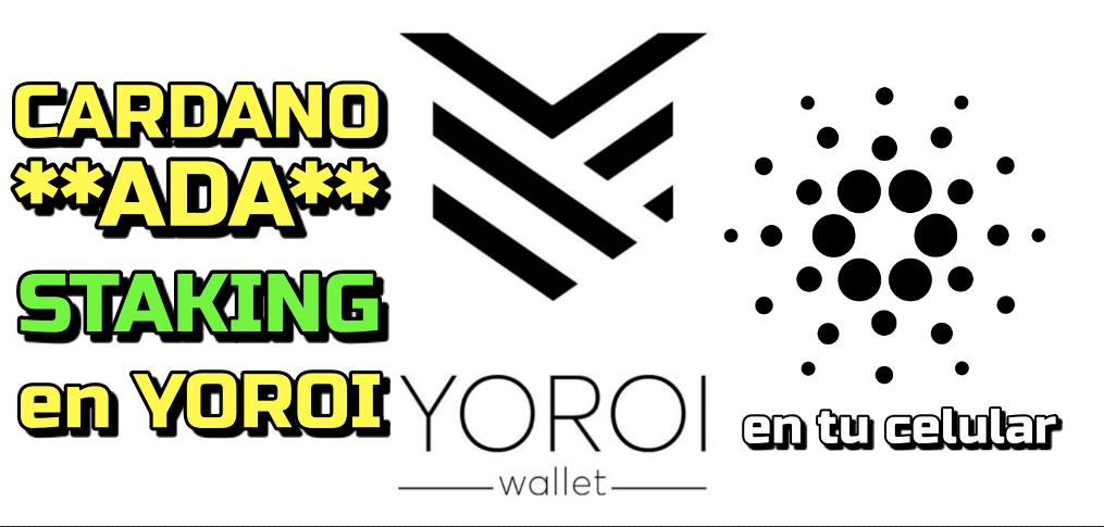 Lee más sobre el artículo Cardano ADA Como hacer staking en YOROI desde tu celular !!!