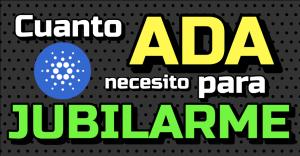 Lee más sobre el artículo ¿Cuanto 🧮 CARDANO «ADA» Necesito para «JUBILARME» 🏖😎?
