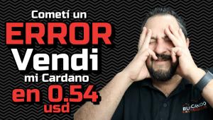 Lee más sobre el artículo Cometi un ERROR… Vendi Cardano en 0.54 usd !!!