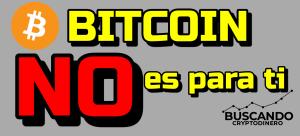 Lee más sobre el artículo Bitcoin NO es para TI !!!