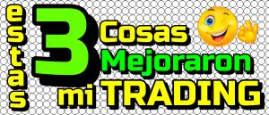 Lee más sobre el artículo ✅ Estas 3 cosas MEJORARON mis GANANCIAS en Trading !!!  #aplicalas
