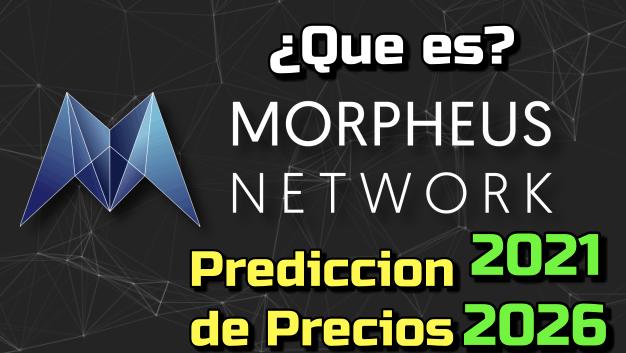 En este momento estás viendo Morpheus Network (MPRH) Que es?? 🔥 ☞Predicción de PRECIOS 🤑 2021 2026 ☜   Me CONVIENE invertir 💰?