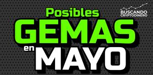 Lee más sobre el artículo 🔥 Posibles GEMAS 💎 para MAYO 2021 en el mundo Crypto !!!