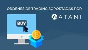 Lee más sobre el artículo ATANI: Tipos de órdenes de trading soportadas por Atani