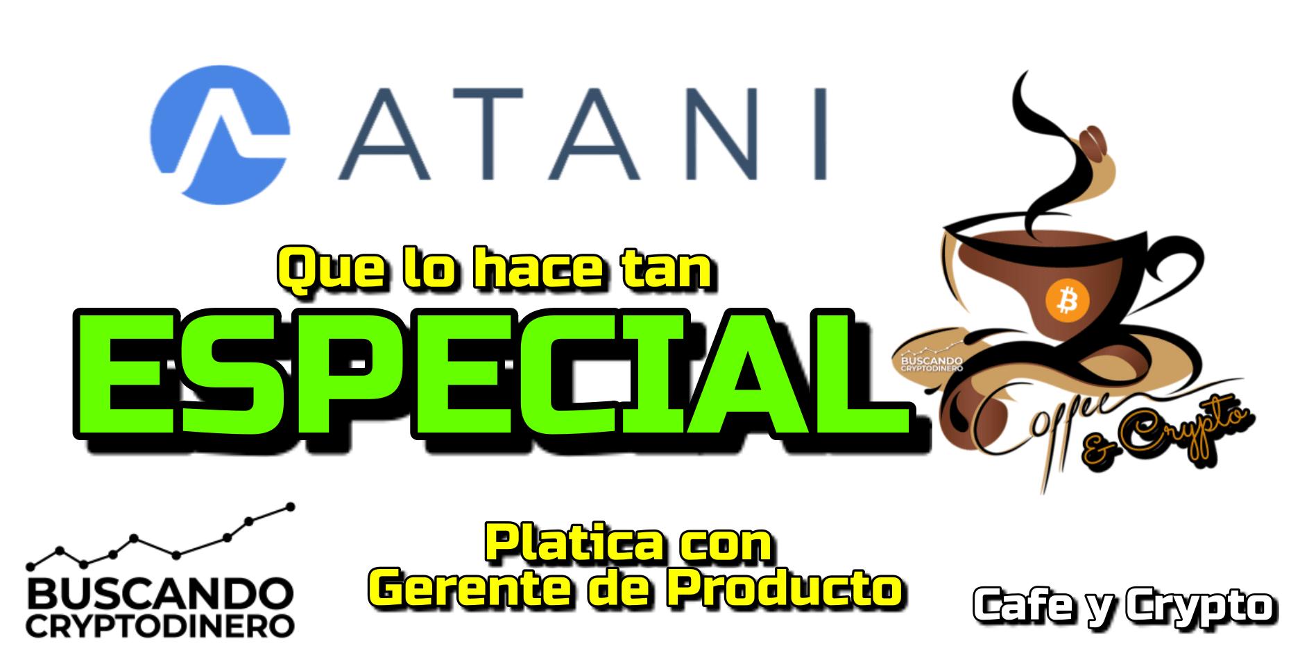En este momento estás viendo ☕️ Que hace TAN ESPECIAL a ATANI?? Platica con Gerente de Producto: Cafe y Crypto !!!