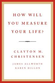 Books: Clayton Christensen's 'How Will You Measure Your Life?'