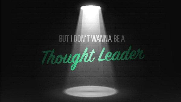 Thought Leadership Strategy: But I Don't Wanna Be a ...