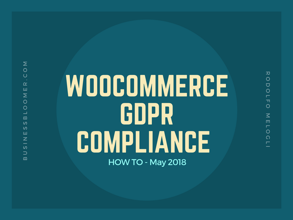 How To Make A Woocommerce Website Gdpr Compliant 12 Steps Data Security Officer Ok We All Know That The Eu General Protection Regulation Will Come Into Force On 25th May 2018