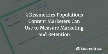 3 kissmetrics populations cover image - 3 Kissmetrics content merchants can use to measure marketing and retention