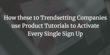 product tutorials to drive activation cover image - How these 10 innovative companies use product tutorials to activate each individual registration