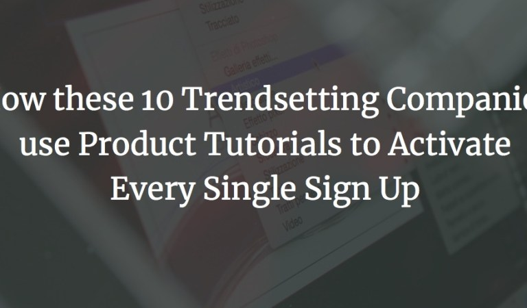 How these 10 innovative companies use product tutorials to activate each individual registration
