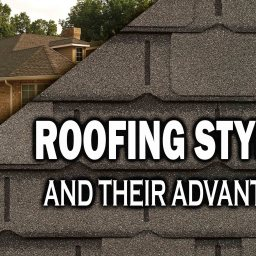 ROOFING STYLES AND THEIR ADVANTAGES