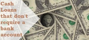 cash loans that do not require back account