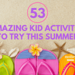 53 Fun and Educational Kid Activities to Stop the Boredom This Summer