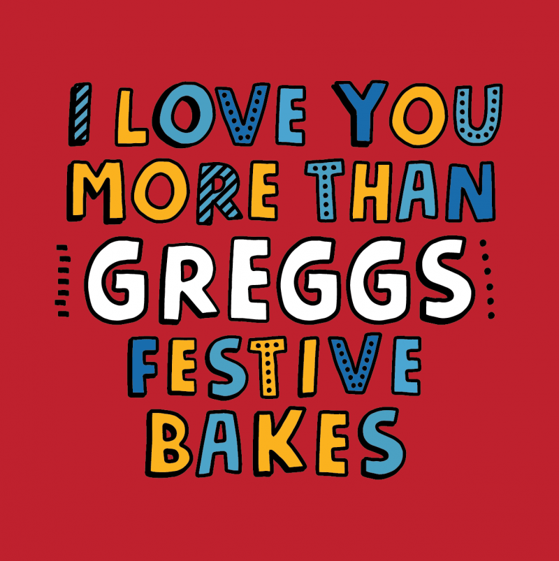 I lLove You More Than Greggs Festive Bakes by Lines Behind
