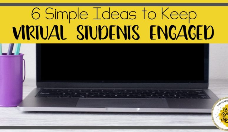 6 Simple Ideas to Keep Virtual Students Engaged