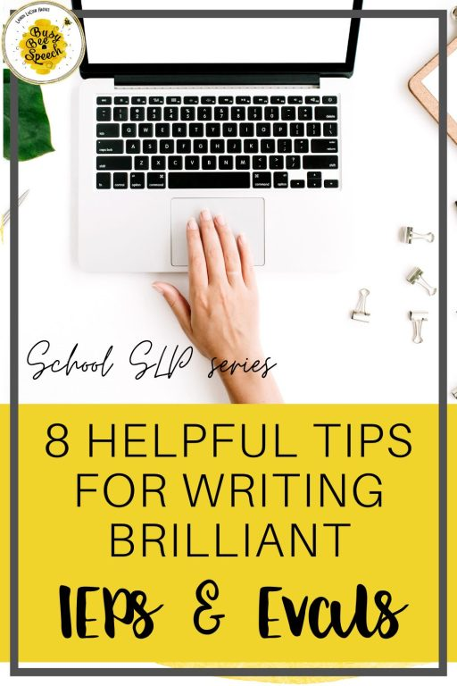 8 helpful tips for writing brilliant IEPs and evals for school SLPs