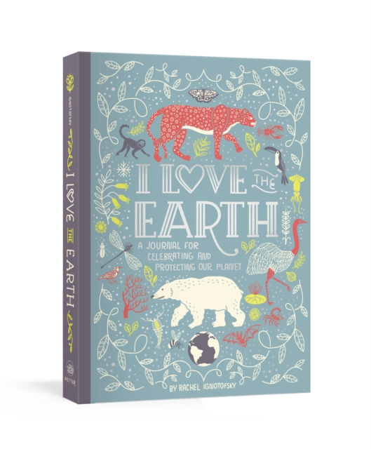 Book - I Love the Earth - A Journal for Celebrating and Protecting Our Planet - Rachel Ignotofsky