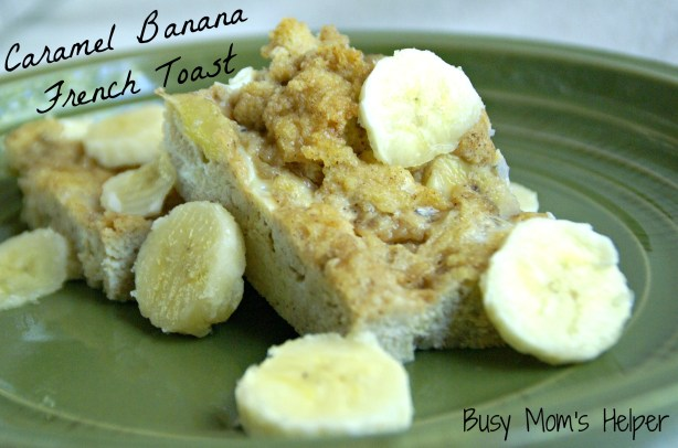 Caramel Banana French Toast / Busy Mom's Helper