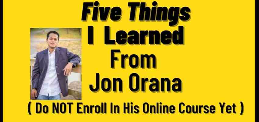 Five Things I Learned From Jon Orana ( Do NOT Enroll in His Courses Yet )