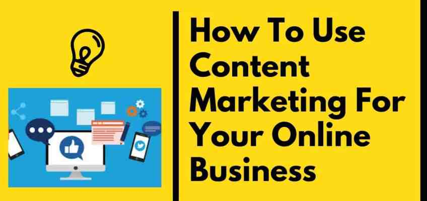 How To Use Content Marketing For Your Online Business