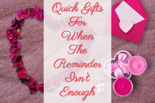 Quick Gifts For When The Reminder Isn't Enough
