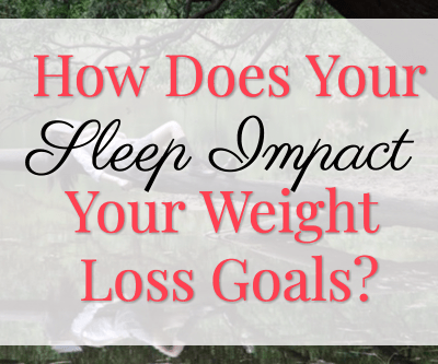 How Does Your Sleep Impact Your Weight Loss Goals?