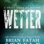 Review: Wetter: a short story of horror by Brian Fatah Steele