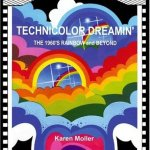 Review: Technicolor Dreamin': The 1960's Rainbow and Beyond by Karen Moller