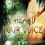 Fluttering Thoughts: I Heard Your Voice by Tanith Davenport + Character Interview + Excerpt + Giveaway