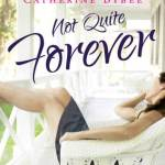 Not Quite Forever by Catherine Bybee Excerpt & Giveaway