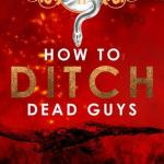 How to Ditch Dead Guys by Ann M. Noser