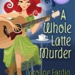 A Whole Latte Murder by Caroline Fardig