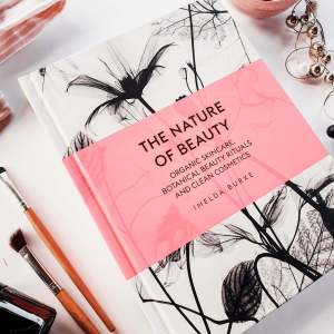The Nature of Beauty Book - Organic Skincare, Botanical Beauty Rituals and clean cosmetics-