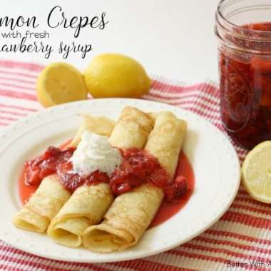 Lemon Crepes with Strawberry Syrup - Butter With A Side of Bread