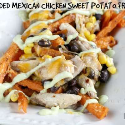 LOADED MEXICAN CHICKEN SWEET POTATO FRIES