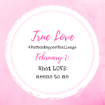 February Buttontapper Challenge: True Love