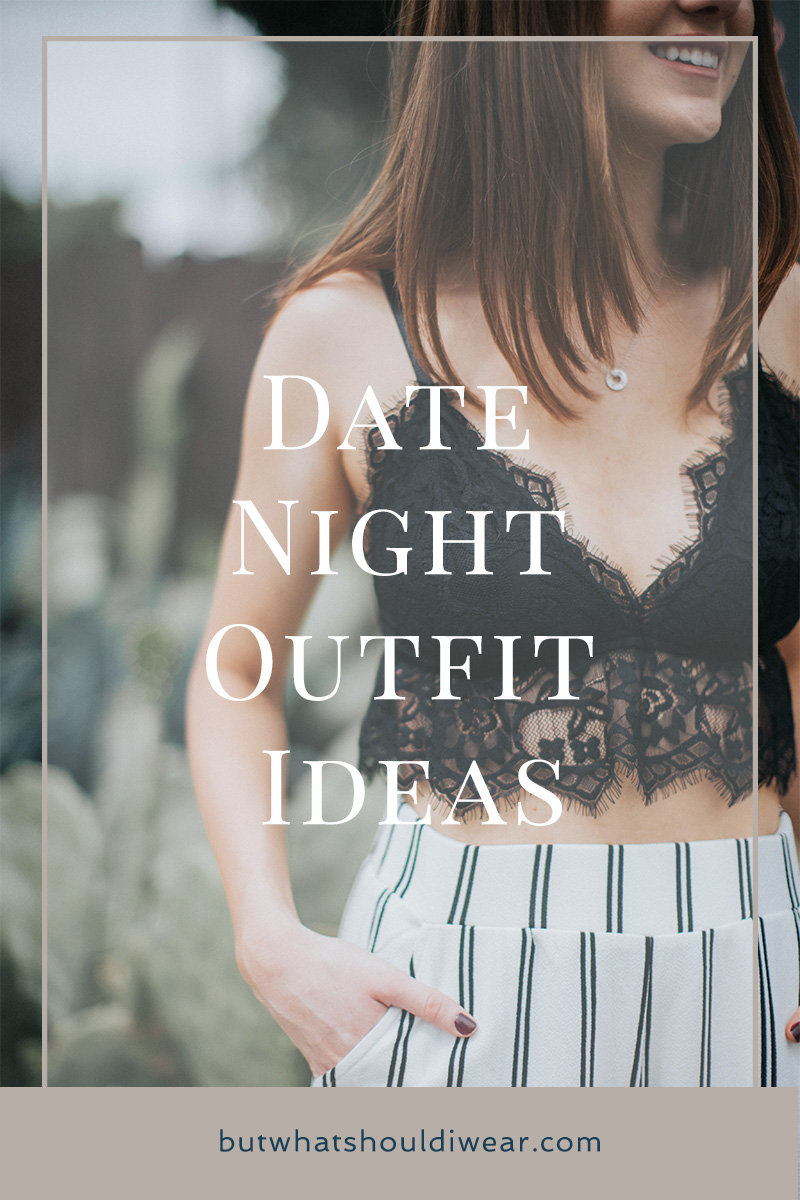 Pinterest - Date Night Outfit Ideas - But What Should I Wear 3